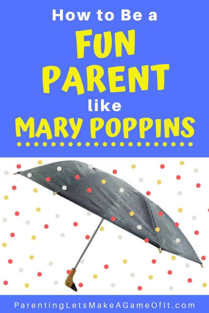 Mary Poppins umbrella how to be a fun parent