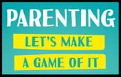 Parenting–Let's Make a Game of It